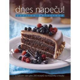 Berzsiová Pavlína: Dnes napeču! – Nabízím vám přes 200 receptů na sladké a slané pečení